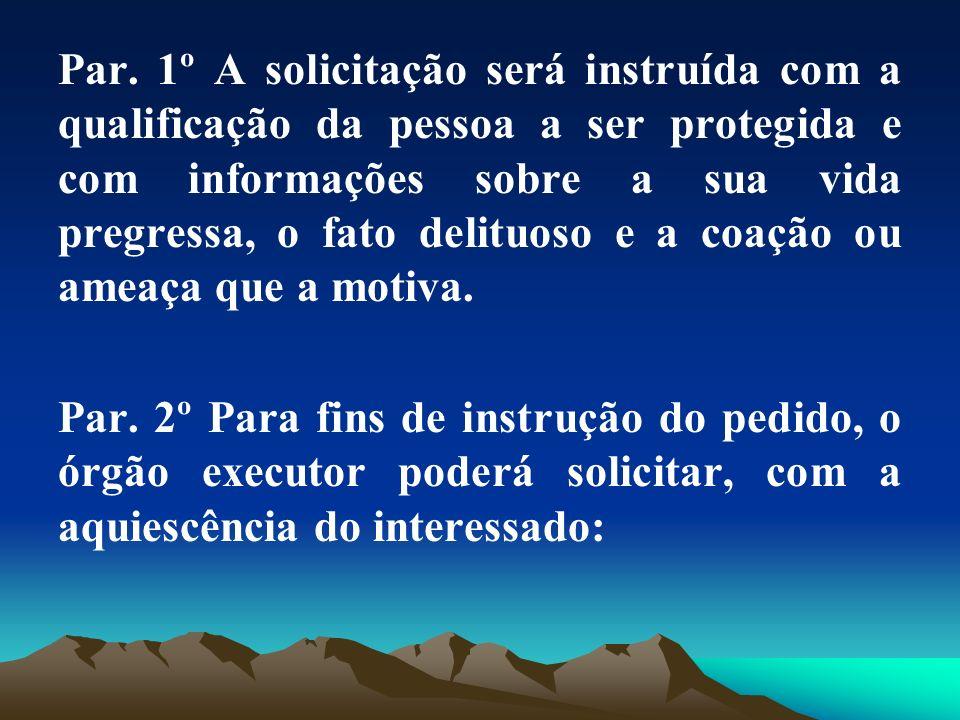 Par. 1º A solicitação será instruída com a qualificação da pessoa a ser protegida e com informações sobre a sua vida pregressa, o fato delituoso e a c