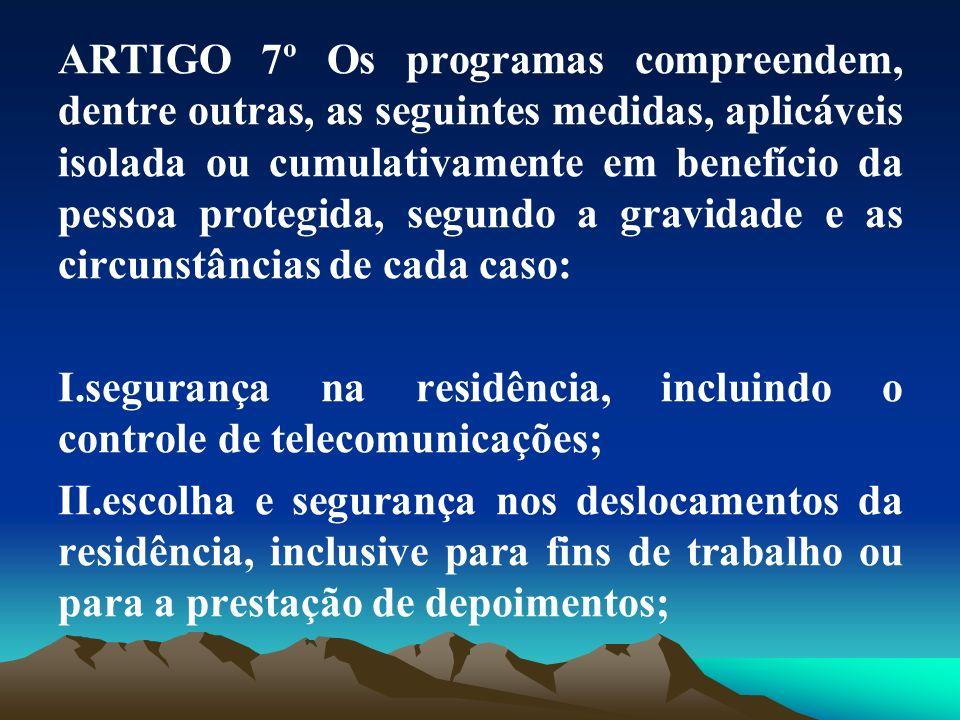 ARTIGO 7º Os programas compreendem, dentre outras, as seguintes medidas, aplicáveis isolada ou cumulativamente em benefício da pessoa protegida, segun