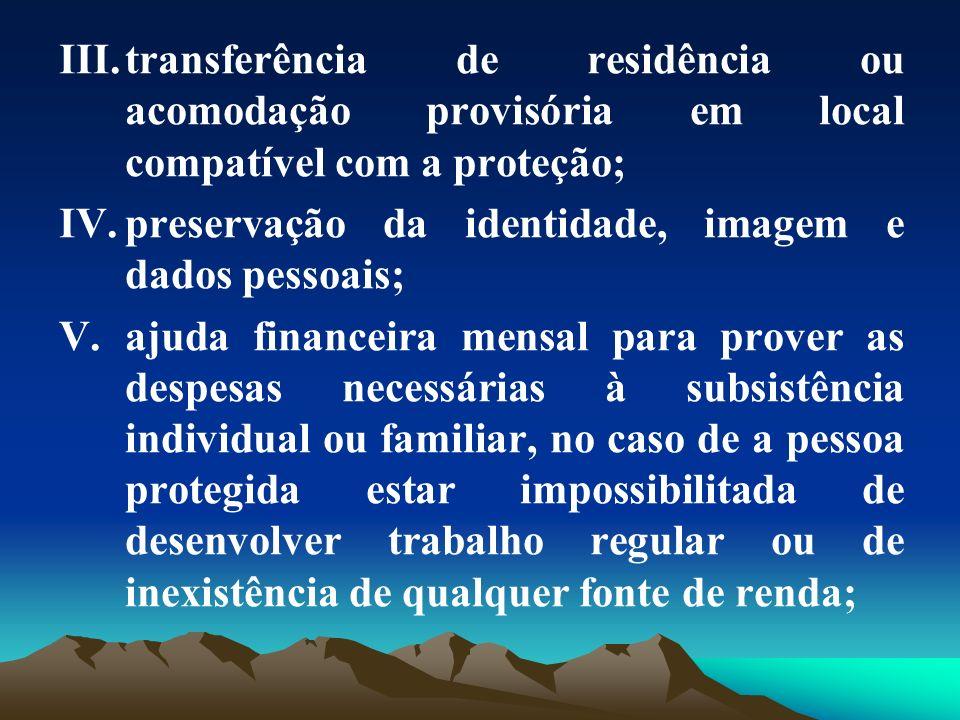 III.transferência de residência ou acomodação provisória em local compatível com a proteção; IV.preservação da identidade, imagem e dados pessoais; V.