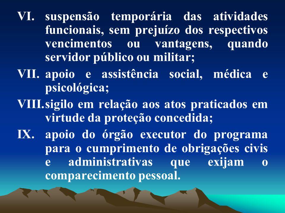 VI.suspensão temporária das atividades funcionais, sem prejuízo dos respectivos vencimentos ou vantagens, quando servidor público ou militar; VII.apoi
