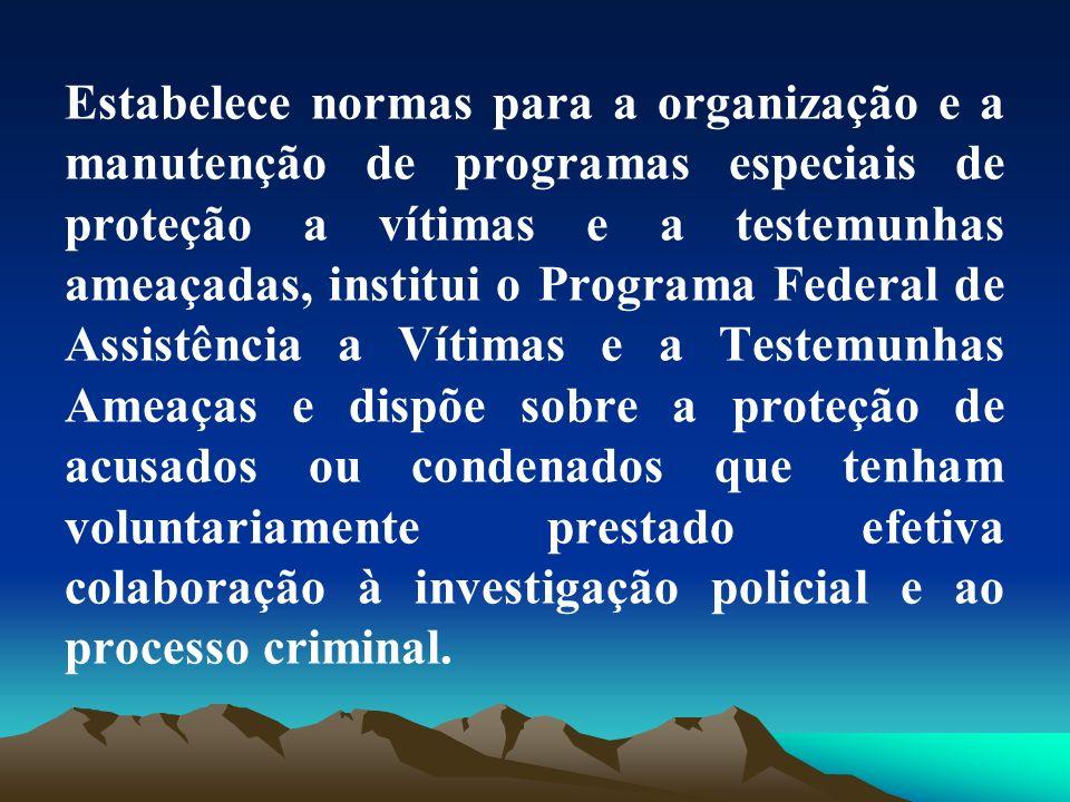 Estabelece normas para a organização e a manutenção de programas especiais de proteção a vítimas e a testemunhas ameaçadas, institui o Programa Federa