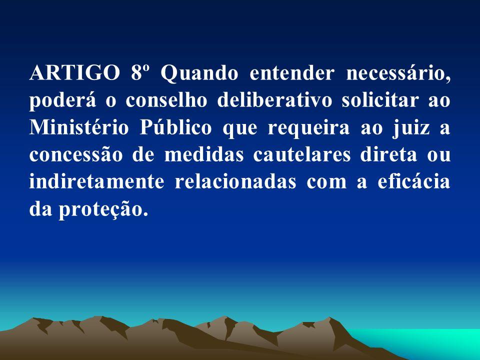 ARTIGO 8º Quando entender necessário, poderá o conselho deliberativo solicitar ao Ministério Público que requeira ao juiz a concessão de medidas caute