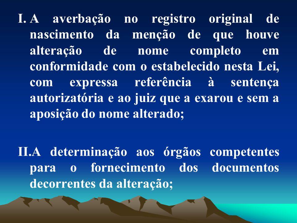 I.A averbação no registro original de nascimento da menção de que houve alteração de nome completo em conformidade com o estabelecido nesta Lei, com e