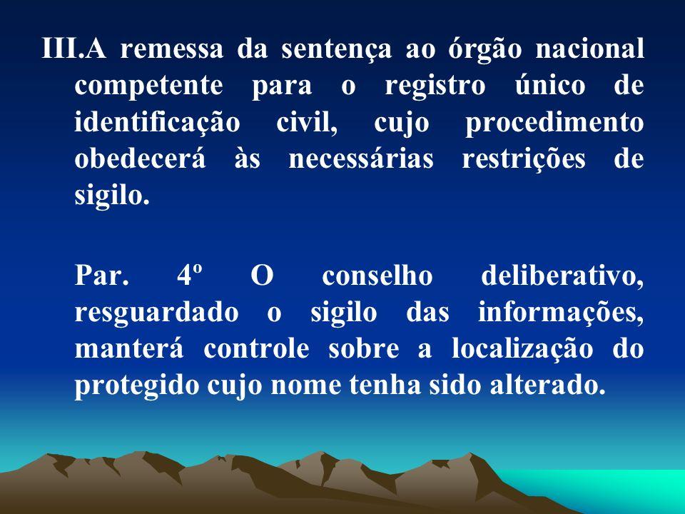III.A remessa da sentença ao órgão nacional competente para o registro único de identificação civil, cujo procedimento obedecerá às necessárias restri