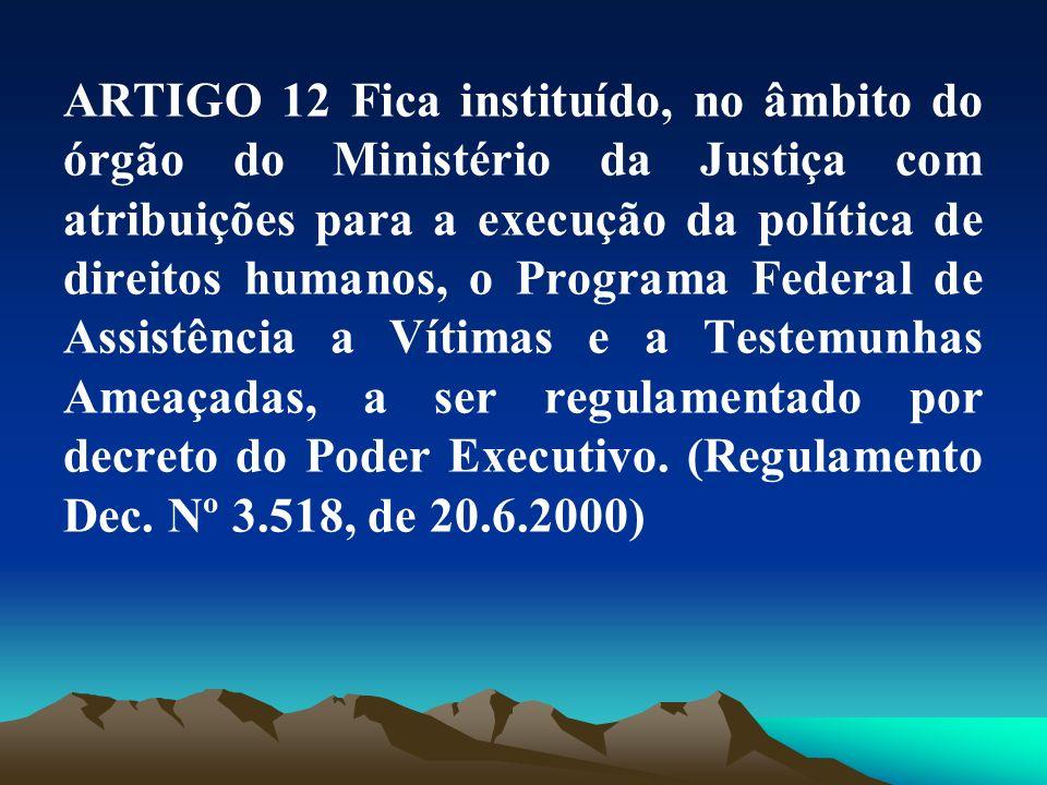 ARTIGO 12 Fica instituído, no âmbito do órgão do Ministério da Justiça com atribuições para a execução da política de direitos humanos, o Programa Fed