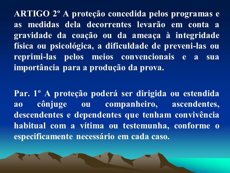 ARTIGO 2º A proteção concedida pelos programas e as medidas dela decorrentes levarão em conta a gravidade da coação ou da ameaça à integridade física