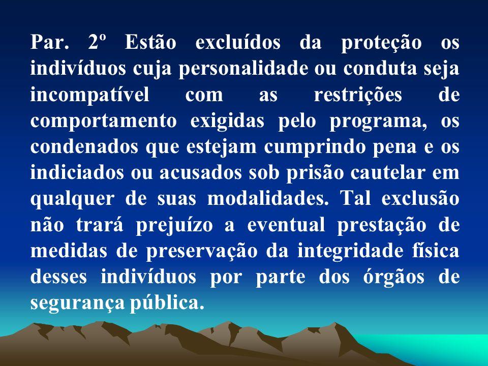 Par. 2º Estão excluídos da proteção os indivíduos cuja personalidade ou conduta seja incompatível com as restrições de comportamento exigidas pelo pro