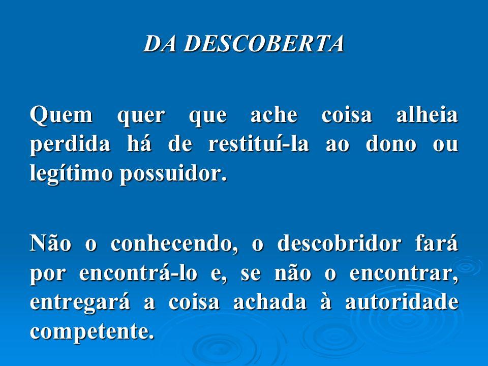 O descobridor responde pelos prejuízos causados ao proprietário ou possuidor legítimo, quando tiver procedido com dolo.