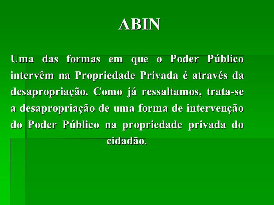 ABIN Uma das formas em que o Poder Público intervêm na Propriedade Privada é através da desapropriação.
