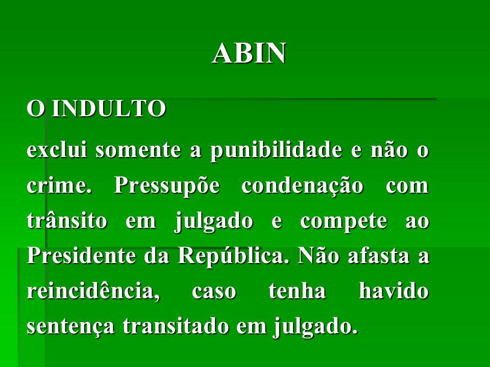 ABIN O INDULTO exclui somente a punibilidade e não o crime.