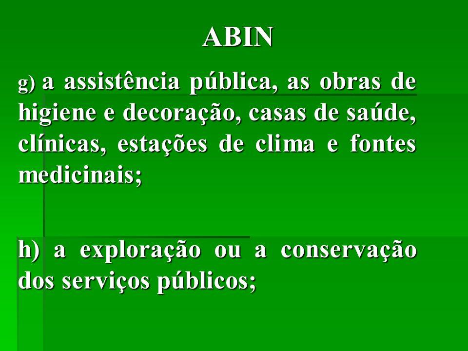 ABIN g) a assistência pública, as obras de higiene e decoração, casas de saúde, clínicas, estações de clima e fontes medicinais; h) a exploração ou a conservação dos serviços públicos;