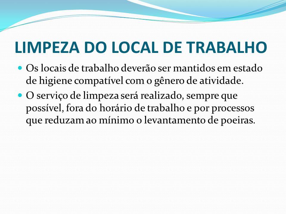 LIMPEZA DO LOCAL DE TRABALHO Os locais de trabalho deverão ser mantidos em estado de higiene compatível com o gênero de atividade. O serviço de limpez