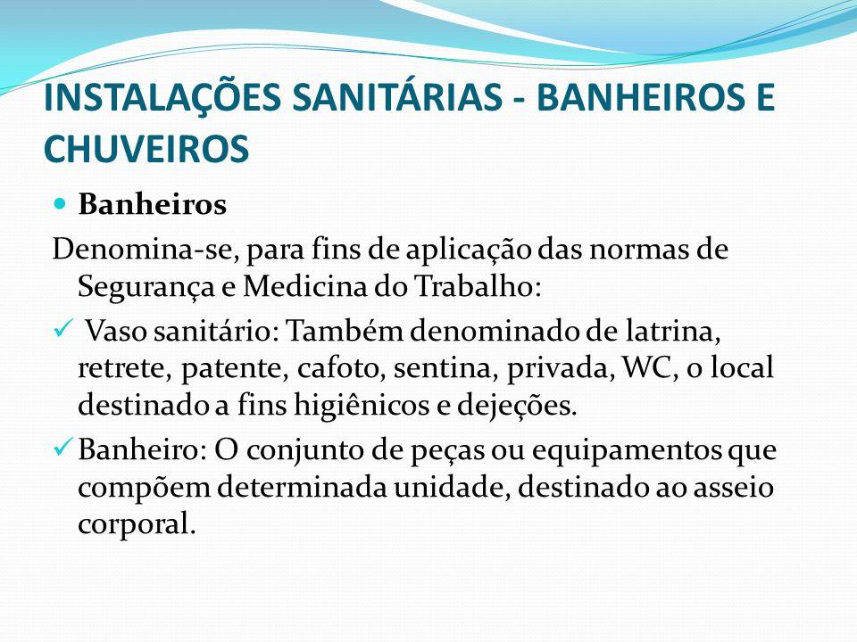 INSTALAÇÕES SANITÁRIAS - BANHEIROS E CHUVEIROS Banheiros Denomina-se, para fins de aplicação das normas de Segurança e Medicina do Trabalho: Vaso sani