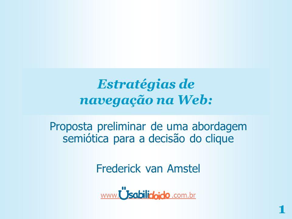 1 Estratégias de navegação na Web: Proposta preliminar de uma abordagem semiótica para a decisão do clique Frederick van Amstel www..com.br