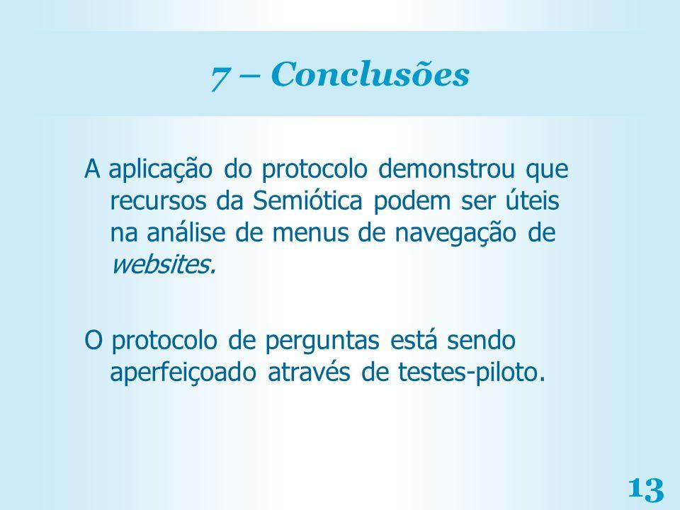 13 7 – Conclusões A aplicação do protocolo demonstrou que recursos da Semiótica podem ser úteis na análise de menus de navegação de websites. O protoc
