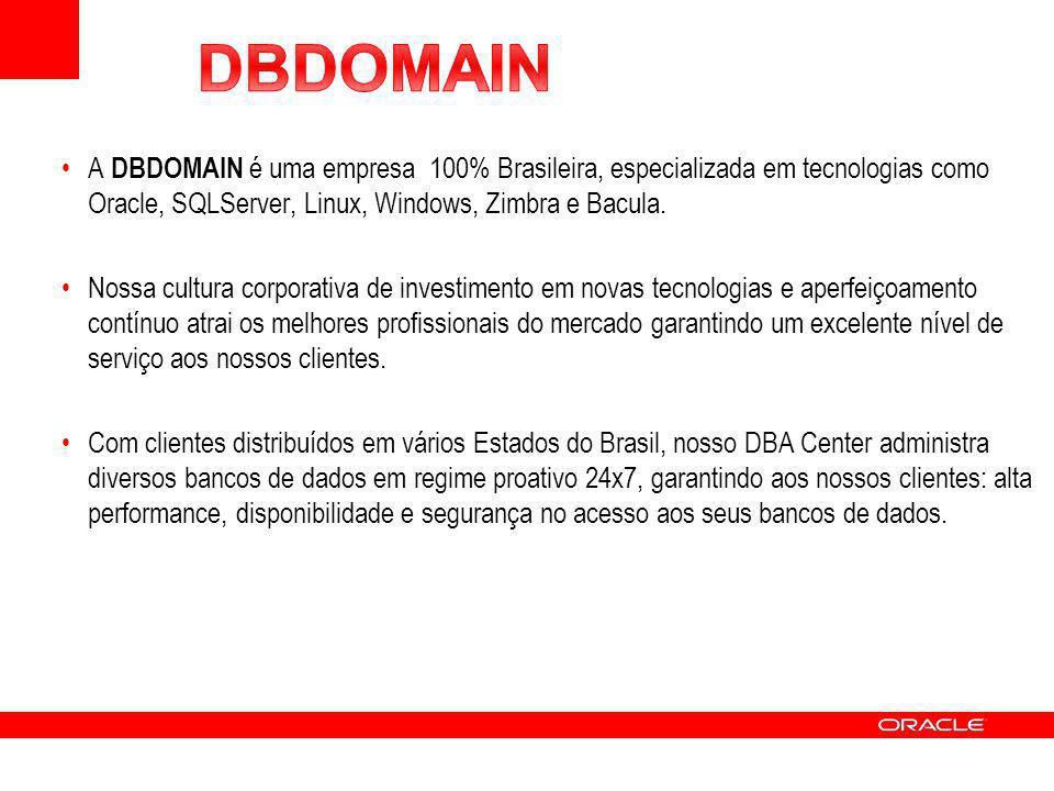 A DBDOMAIN é uma empresa 100% Brasileira, especializada em tecnologias como Oracle, SQLServer, Linux, Windows, Zimbra e Bacula.