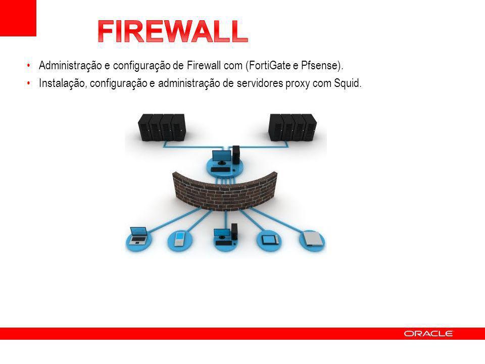 Administração e configuração de Firewall com (FortiGate e Pfsense). Instalação, configuração e administração de servidores proxy com Squid.