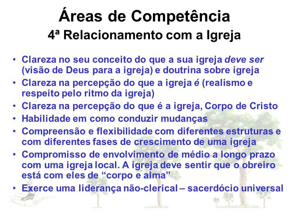 Áreas de Competência 4ª Relacionamento com a Igreja Clareza no seu conceito do que a sua igreja deve ser (visão de Deus para a igreja) e doutrina sobr