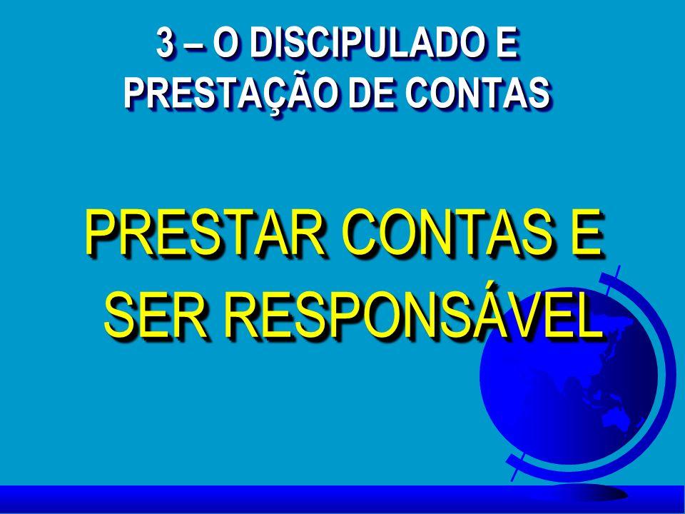 3 – O DISCIPULADO E PRESTAÇÃO DE CONTAS PRESTAR CONTAS E SER RESPONSÁVEL