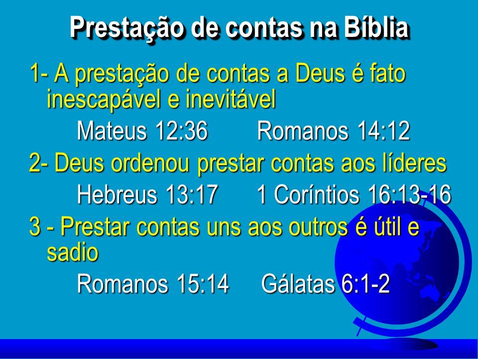 Prestação de contas na Bíblia 1- A prestação de contas a Deus é fato inescapável e inevitável Mateus 12:36 Romanos 14:12 2- Deus ordenou prestar conta