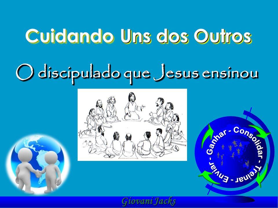 Cuidando Uns dos Outros O discipulado que Jesus ensinou Giovani Jacks