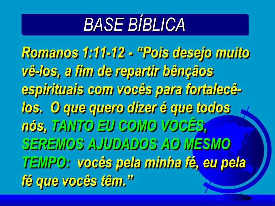 Romanos 1:11-12 - Pois desejo muito vê-los, a fim de repartir bênçãos espirituais com vocês para fortalecê- los. O que quero dizer é que todos nós, TA