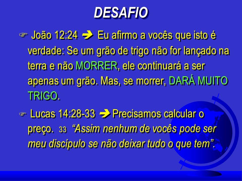 DESAFIODESAFIO F Mateus 10:39 Quem se esforçar para conservar a sua vida VAI PERDÊ-LA. E quem perder a sua vida por minha causa vai ACHÁ-LA (NVI). F (