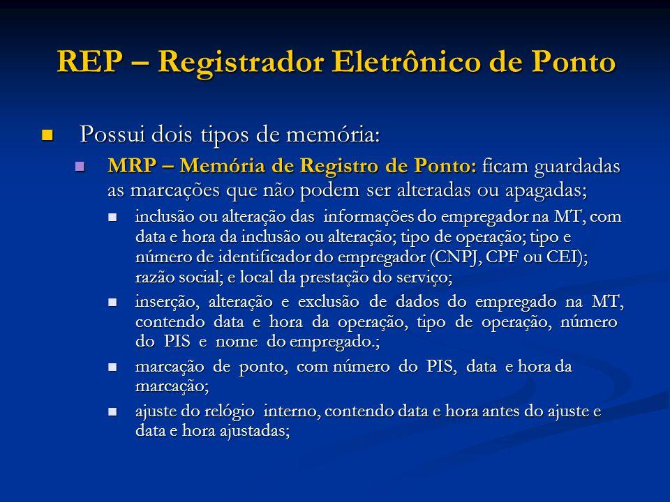 REP – Registrador Eletrônico de Ponto Possui dois tipos de memória: Possui dois tipos de memória: MRP – Memória de Registro de Ponto: ficam guardadas