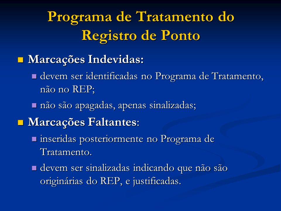 Programa de Tratamento do Registro de Ponto Marcações Indevidas: Marcações Indevidas: devem ser identificadas no Programa de Tratamento, não no REP; d