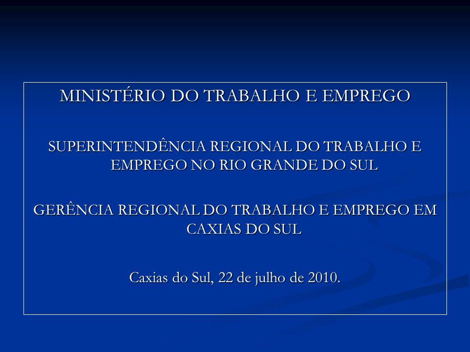 MINISTÉRIO DO TRABALHO E EMPREGO SUPERINTENDÊNCIA REGIONAL DO TRABALHO E EMPREGO NO RIO GRANDE DO SUL GERÊNCIA REGIONAL DO TRABALHO E EMPREGO EM CAXIA