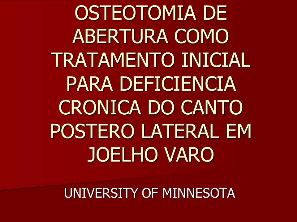 OSTEOTOMIA DE ABERTURA COMO TRATAMENTO INICIAL PARA DEFICIENCIA CRONICA DO CANTO POSTERO LATERAL EM JOELHO VARO UNIVERSITY OF MINNESOTA