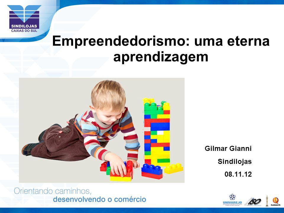 Empreendedorismo: uma eterna aprendizagem Gilmar Gianni Sindilojas 08.11.12