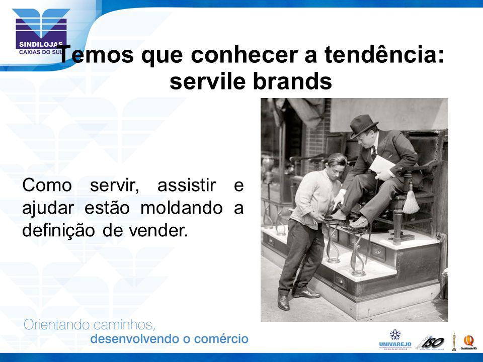 Temos que conhecer a tendência: servile brands Como servir, assistir e ajudar estão moldando a definição de vender.