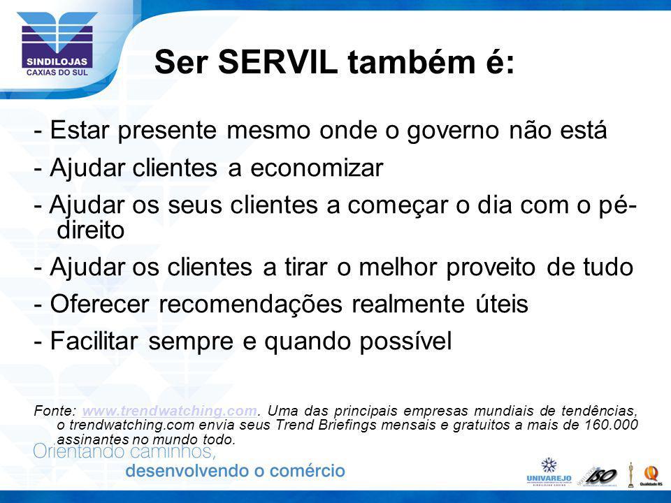 Ser SERVIL também é: - Estar presente mesmo onde o governo não está - Ajudar clientes a economizar - Ajudar os seus clientes a começar o dia com o pé-