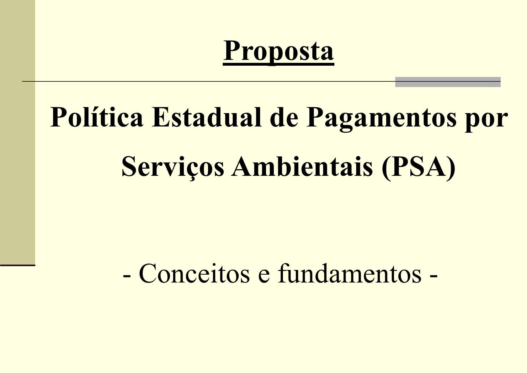 Proposta Política Estadual de Pagamentos por Serviços Ambientais (PSA) - Conceitos e fundamentos -