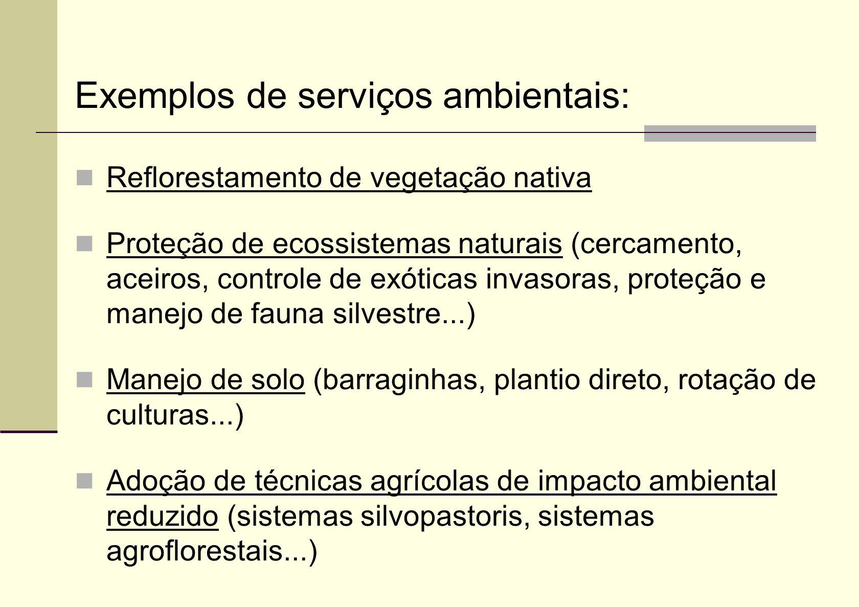 Exemplos de serviços ambientais: Reflorestamento de vegetação nativa Proteção de ecossistemas naturais (cercamento, aceiros, controle de exóticas inva