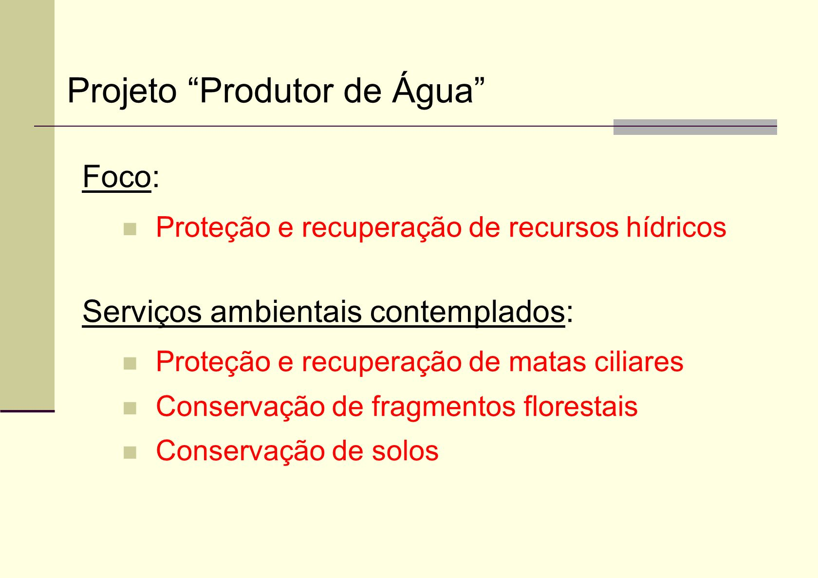 Foco: Proteção e recuperação de recursos hídricos Serviços ambientais contemplados: Proteção e recuperação de matas ciliares Conservação de fragmentos