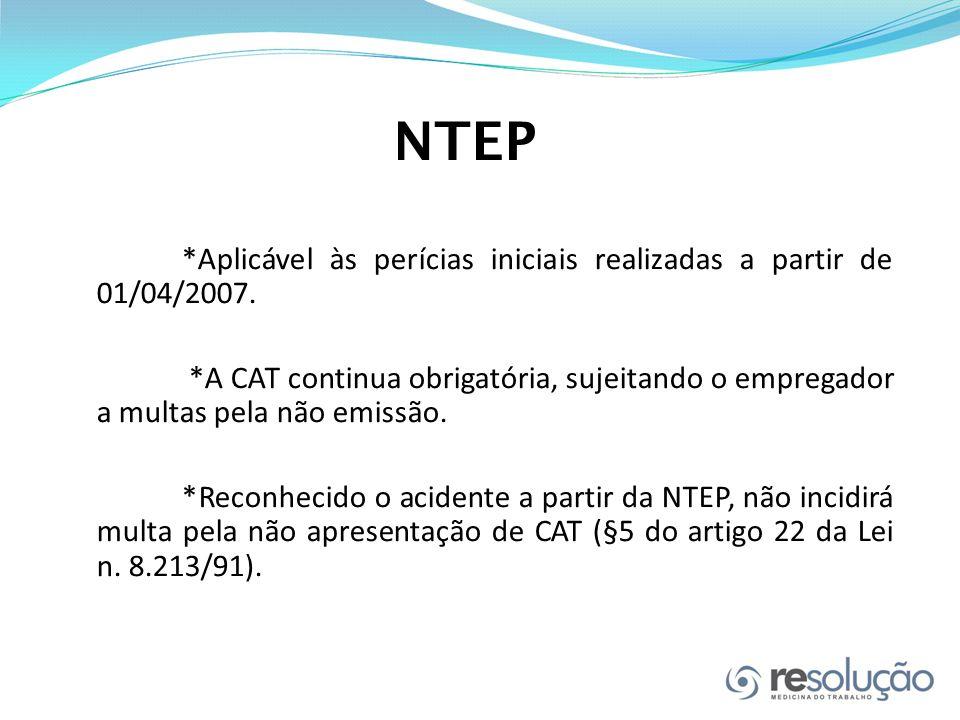 NTEP *Aplicável às perícias iniciais realizadas a partir de 01/04/2007.