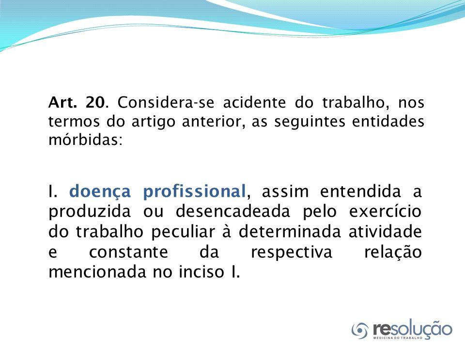 I. doença profissional, assim entendida a produzida ou desencadeada pelo exercício do trabalho peculiar à determinada atividade e constante da respect