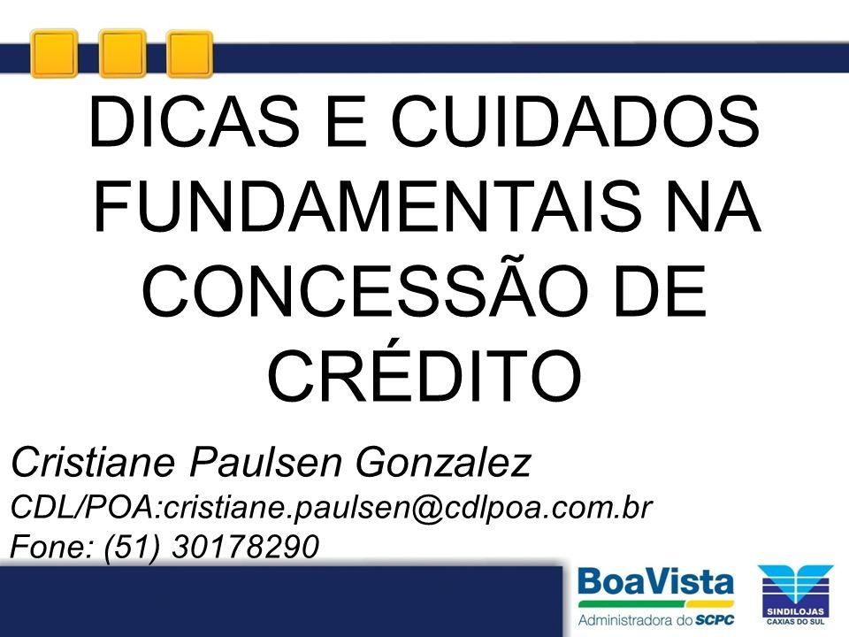 Cristiane Paulsen Gonzalez CDL/POA:cristiane.paulsen@cdlpoa.com.br Fone: (51) 30178290 DICAS E CUIDADOS FUNDAMENTAIS NA CONCESSÃO DE CRÉDITO