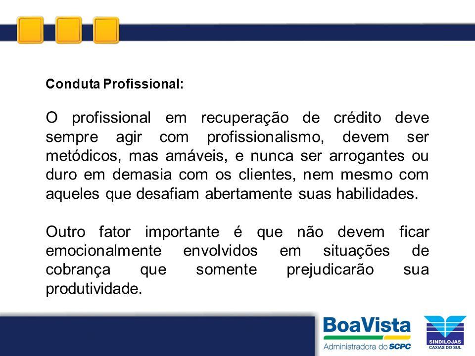 Conduta Profissional: O profissional em recuperação de crédito deve sempre agir com profissionalismo, devem ser metódicos, mas amáveis, e nunca ser ar