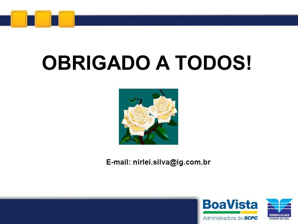 OBRIGADO A TODOS! E-mail: nirlei.silva@ig.com.br
