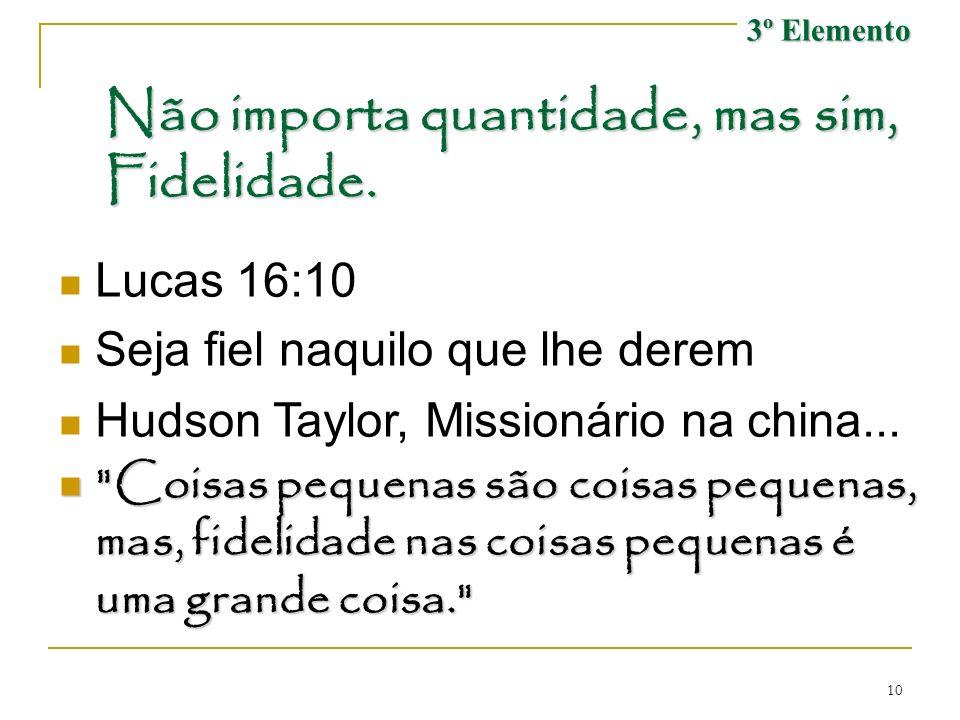 10 Não importa quantidade, mas sim, Fidelidade. Lucas 16:10 Seja fiel naquilo que lhe derem Hudson Taylor, Missionário na china...