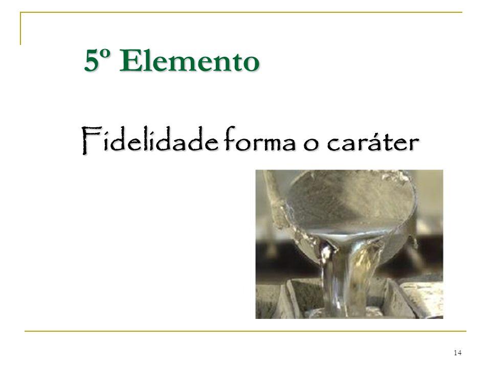 14 Fidelidade forma o caráter 5º Elemento