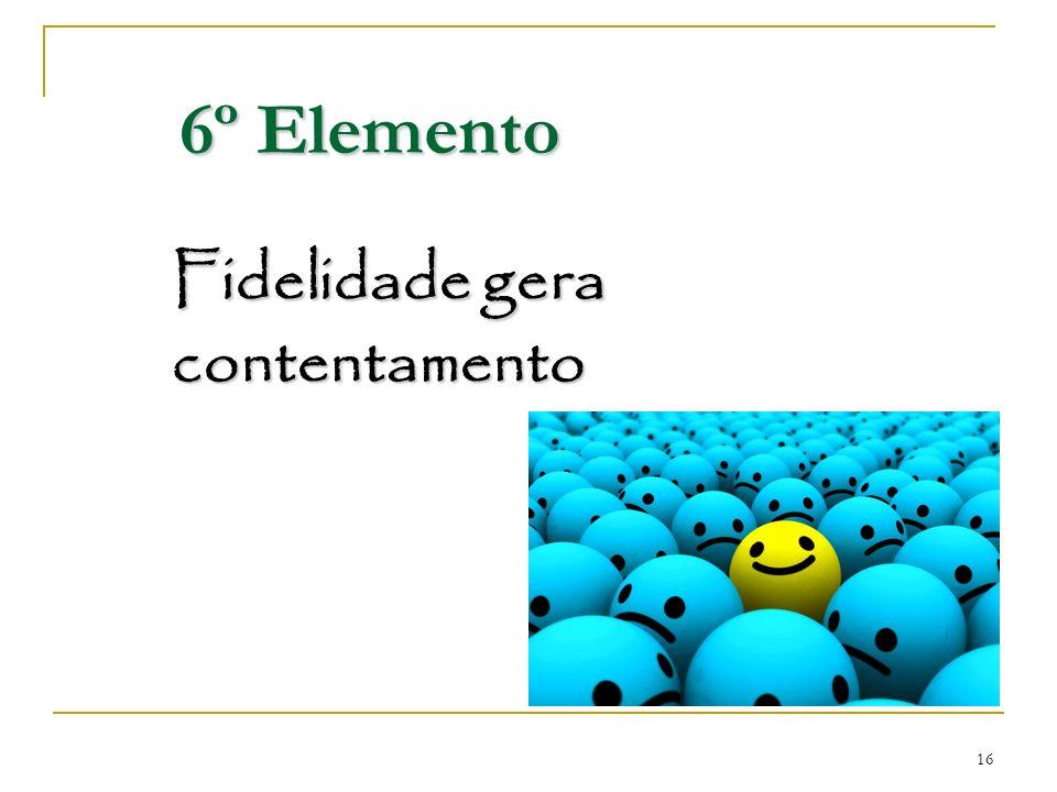16 Fidelidade gera contentamento 6º Elemento