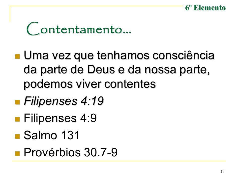 17 Contentamento... Uma vez que tenhamos consciência da parte de Deus e da nossa parte, podemos viver contentes Uma vez que tenhamos consciência da pa