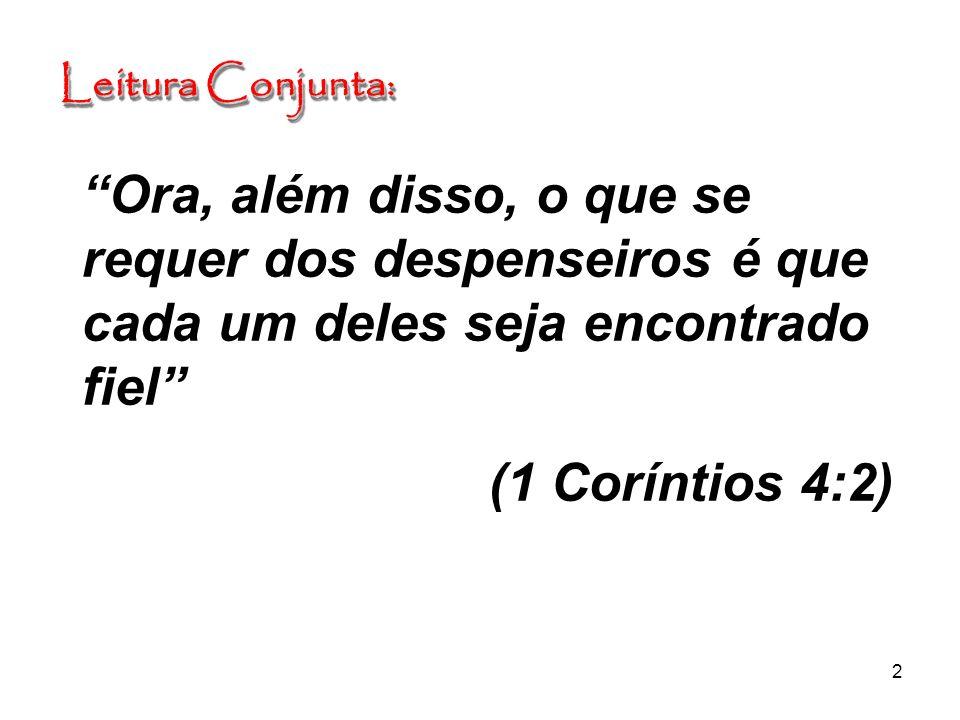 2 Leitura Conjunta: Leitura Conjunta: Ora, além disso, o que se requer dos despenseiros é que cada um deles seja encontrado fiel (1 Coríntios 4:2)