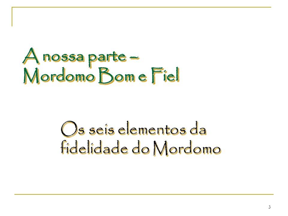 3 A nossa parte – Mordomo Bom e Fiel A nossa parte – Mordomo Bom e Fiel Os seis elementos da fidelidade do Mordomo