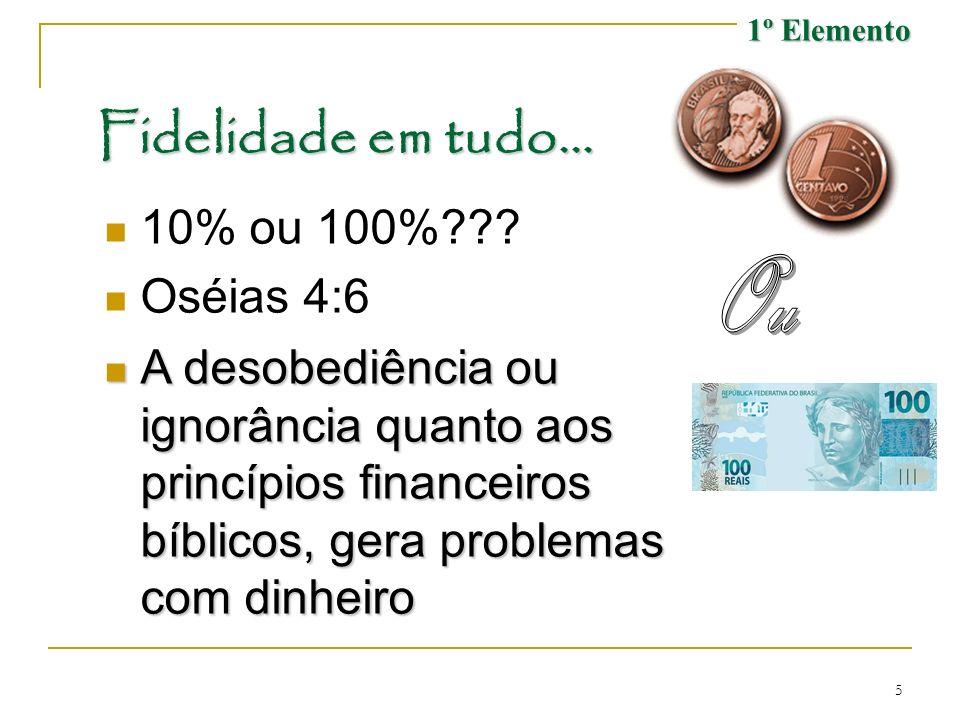 5 Fidelidade em tudo... 10% ou 100%??? Oséias 4:6 A desobediência ou ignorância quanto aos princípios financeiros bíblicos, gera problemas com dinheir