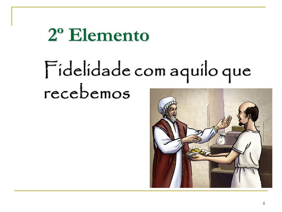 6 2º Elemento Fidelidade com aquilo que recebemos